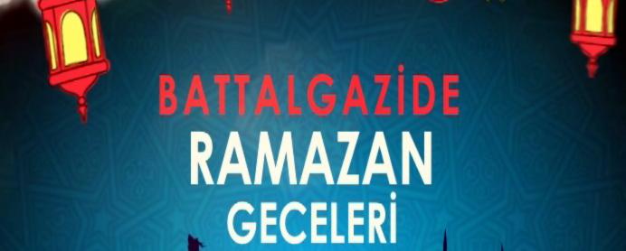 BATTALGAZİ'DE RAMAZAN GECELERİ - 23.06.2016