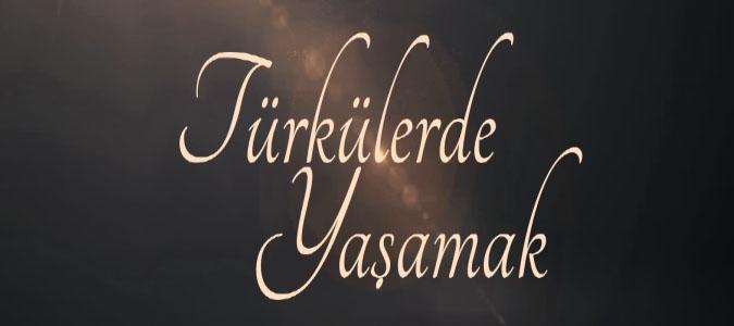 TÜRKÜLERDE YAŞAMAK - 02.02.2016